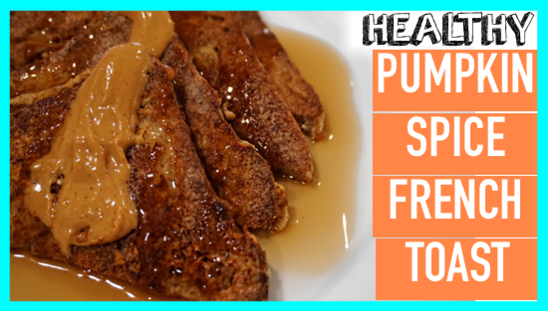 Beauty and Bananas : Healthy Pumpkin Spice French Toast