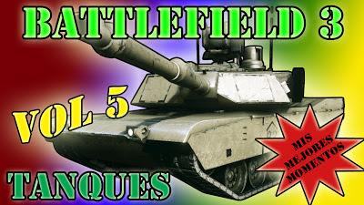 Battlefield 3 Mis Mejores Momentos con Tanques volumen 5