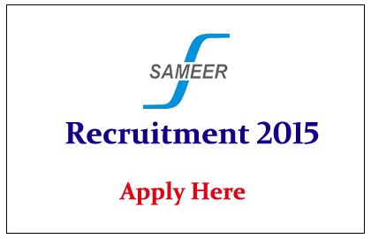 SAMEER Hiring for the post of Scientists for the year of 2015