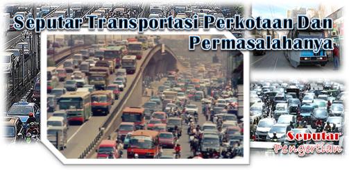 Seputar Transportasi Perkotaan Dan Permasalahanya
