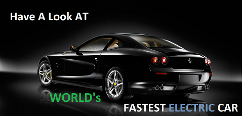 HAVE A LOOK AT WORLD's FASTEST ELECTRIC CAR
