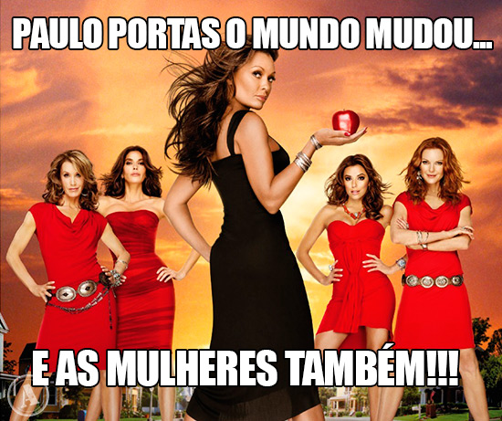 Foto de Donas de casa Desesperadas: Paulo Portas o mundo mudou… e as mulheres também!!!