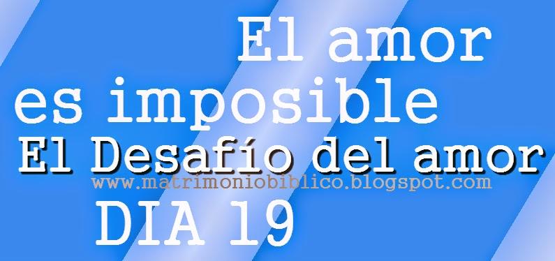 El amor es imposible - Día 19 de El Desafío del amor
