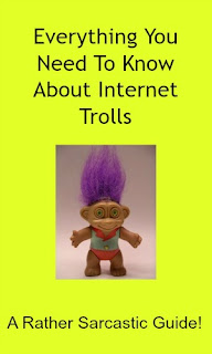 Everything You Need To Know About Internet Trolls - A Rather Sarcastic Guide!
