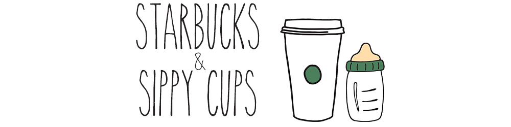 Starbucks and Sippy Cups