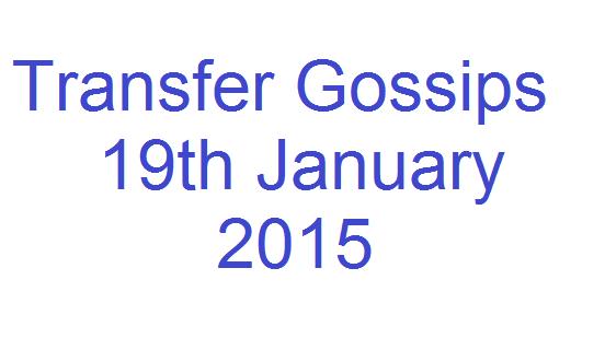 Transfer Gossips: 19th January 2015