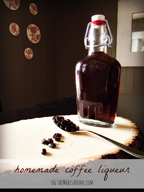 She Makes a Home *: Homemade Coffee Liqueur Recipe
