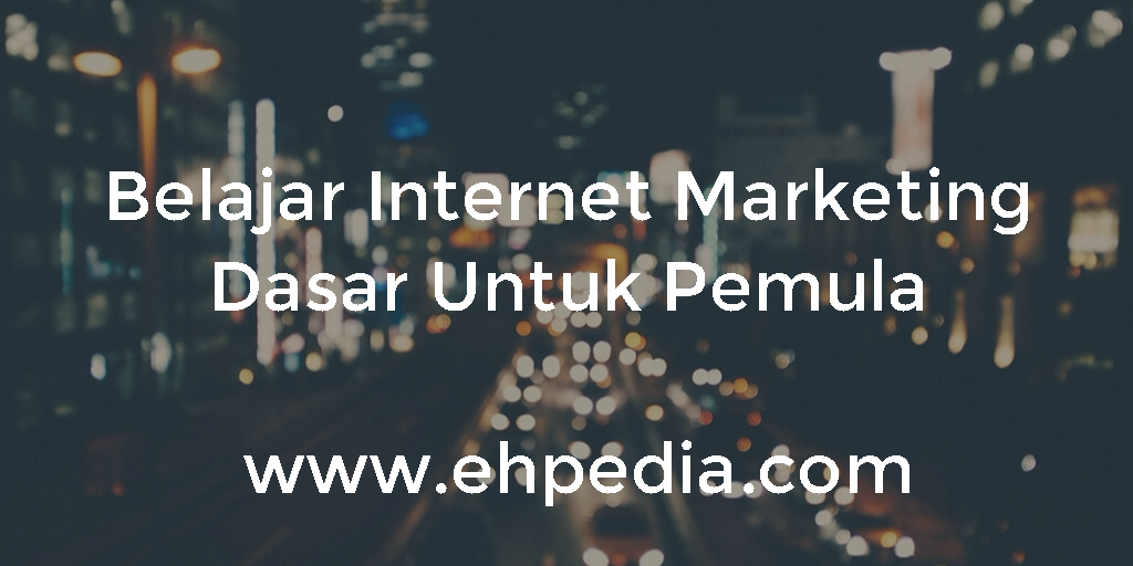 Belajar Internet Marketing Dasar Untuk Pemula