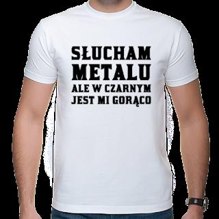 koszulka Słucham metalu ale w czarnym jest mi gorąco