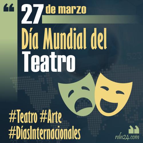 27 de marzo – Día Mundial del Teatro #DíasInternacionales