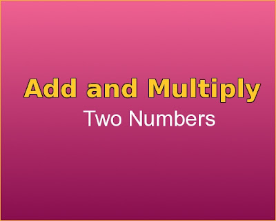 C++ program to Add and Multiply two numbers