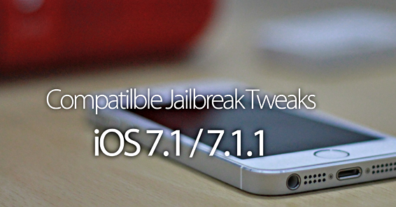 Compatible & Working Cydia iOS 7.1.X,  7.1.1 Jailbreak Tweaks & Apps List