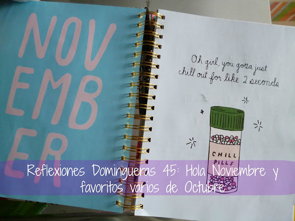 Reflexiones Domingueras 45: Hola Noviembre y Favoritos Varios de Octubre