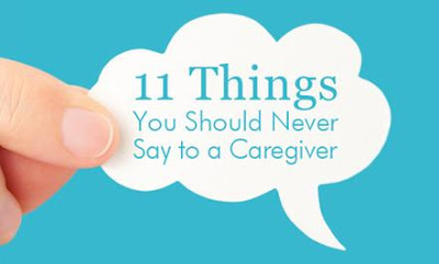 11 Things You Should Never Say To a Caregiver  !!!