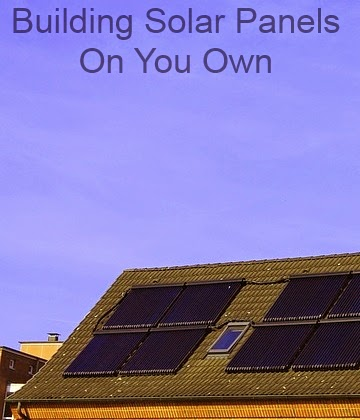 Building Solar Panels on Your Own