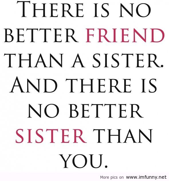 Funny I Love You Quotes For Sisters : Love It and Live It!: Sister From Another Mother