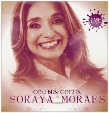 Baixar CD Soraya Moraes – Céu na Terra 2013