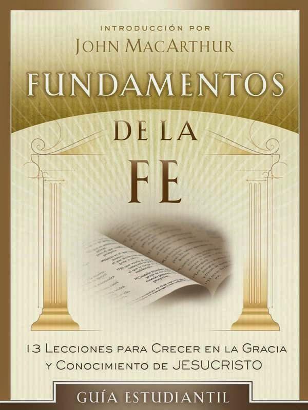 John MacArthur-Fundamentos De La Fe-Guía Estudiantil-