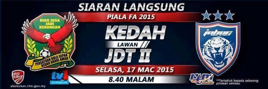 Siaran Langsung Kedah Vs JDT II Piala FA 17 Mac 2015