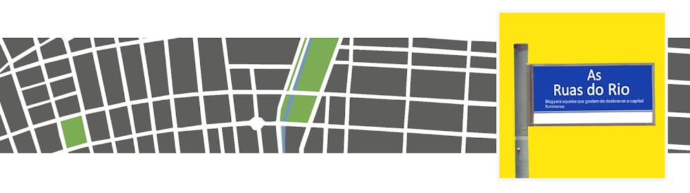 As Ruas do Rio | Blog para aqueles que gostam de desbravar a capital fluminense.