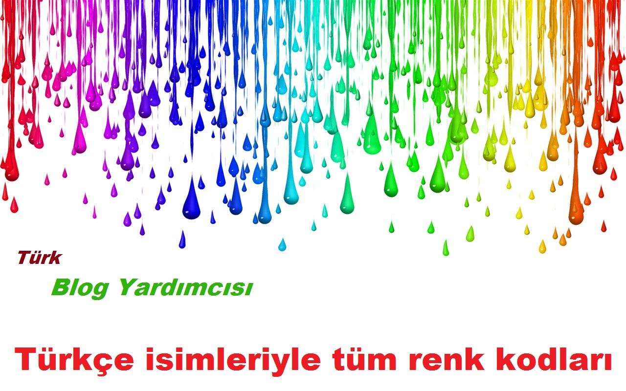 Türk Blog Yardımcısı Html Renk Kodları Isimleriyle Tüm Renkler
