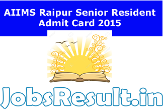 AIIMS Raipur Senior Resident Admit Card 2015