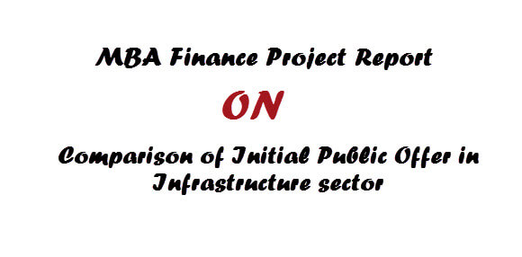 MBA Finance Project Report on Comparison of Initial Public Offer in Infrastructure sector