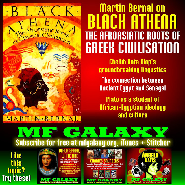 http://traffic.libsyn.com/mfgalaxy/MF_GALAXY_051__Martin_Bernal_on_Black_Athena_the_Afroasiatic_Roots_of_Greek_Civilisation__2015_November_09_-_128_kbps.mp3