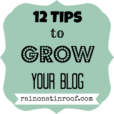 12 Tips for Growing Your Blog {rainonatinroof.com} #blog #blogging #tips #grow