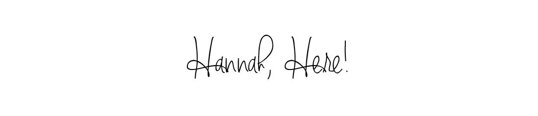 Hannah, Here!