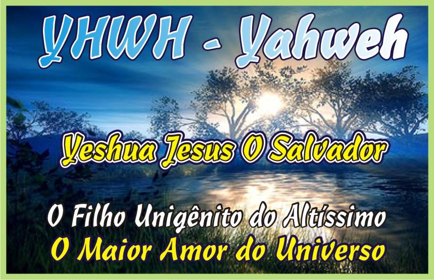 YHWH - Yahweh - Yeshua Jesus O Salvador