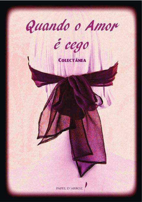 Participei na colectânea «QUANDO O AMOR É CEGO» com o conto «O CASAMENTO DE EULÁLIA»
