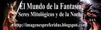 El Mundo de la Fantasía - Seres Mitológicos y de la Noche - Seres de la Oscuridad -- The World of Fantasy - Mythological Beings and Night - Beings of Darkness