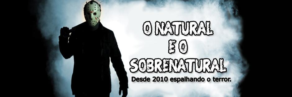 O Natural e o Sobrenatural - O melhor que a de terror no mundo !