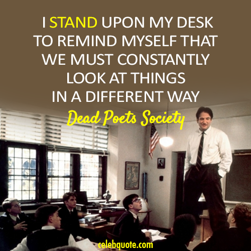 dead poet society mr keating essay Let me lay this out immediately: i love dead poets society immensely  and i  think that yes, mr keating wasn't necessarily the best poetry teacher, but  he  was once asked if he had marked the class's essays to which he.