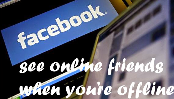 See online friends when you are offline