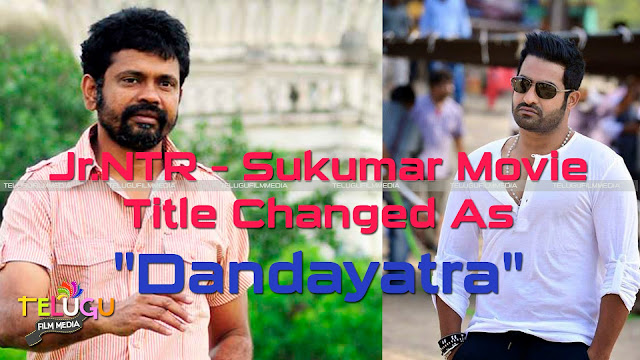 "Jr.NTR – Sukumar Movie Title Changed As ""Dandayatra"", dandayathra first look, ntr , sukumar, title change, latest  movie"