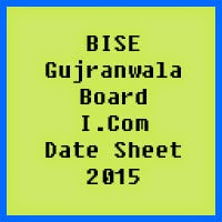 Gujranwala Board I.Com Date Sheet 2016, Part 1 and Part 2