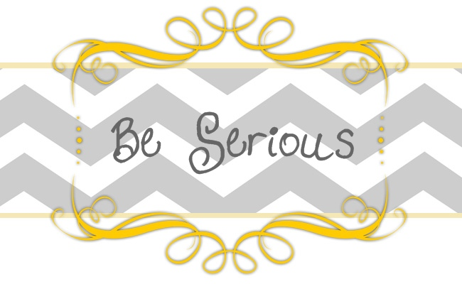 Be Serious