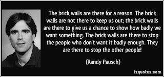 http://izquotes.com/quotes-pictures/quote-the-brick-walls-are-there-for-a-reason-the-brick-walls-are-not-there-to-keep-us-out-the-brick-randy-pausch-258548.jpg
