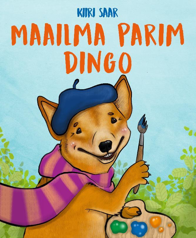"Lasteraamat ""Maailma parim dingo"", kirjastus Argo 2017"
