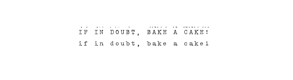 If in doubt, bake a cake!