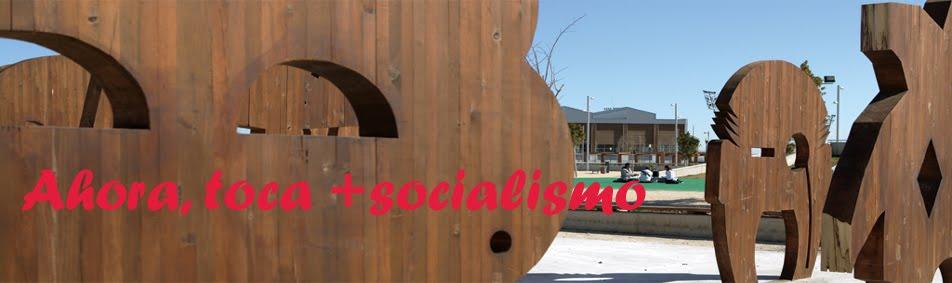 AHORA, TOCA +SOCIALISMO