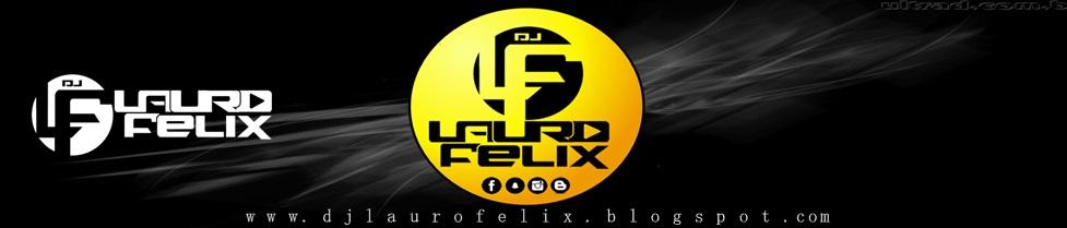 :: BLOG  OFICIAL :: DJ LAURO FELIX - OH DJ QUE ARREBENTA
