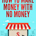 How to Make Money Online with No Money - Free Kindle Non-Fiction