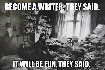 Meme: Become a writer, they said. It will be fun, they said.