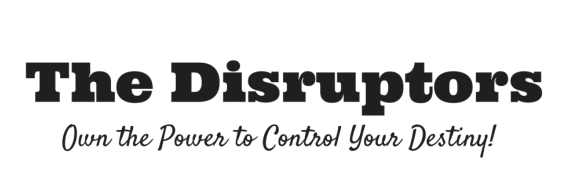 The Disruptors I Own the Power to Control Your Destiny