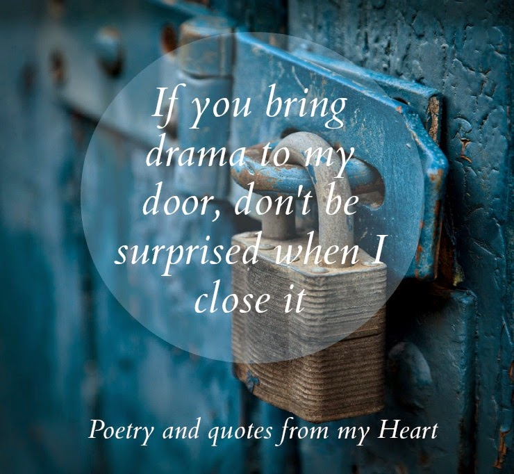 Poetry and quotes from my Heart: I f you bring drama to my door ...