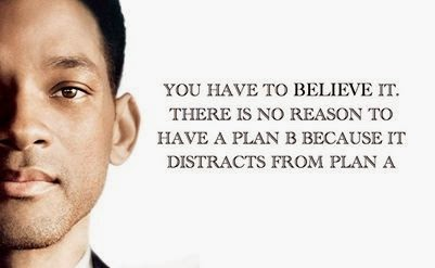 You have to believe it.There is no reason to have a plan B Will Smith Quotes