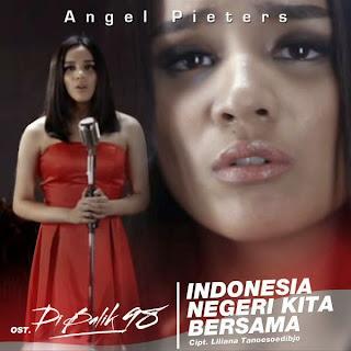 Angel Pieters - Indonesia Negeri Kita Bersama (OST. Di Balik 98) (2015)